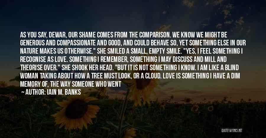 You Look So Good In Love Quotes By Iain M. Banks