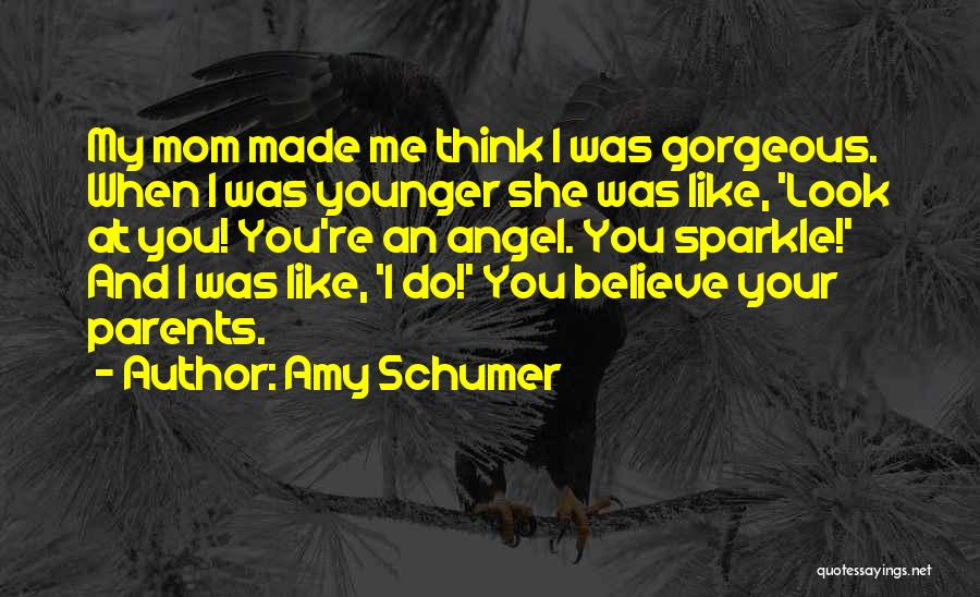 You Look So Gorgeous Quotes By Amy Schumer