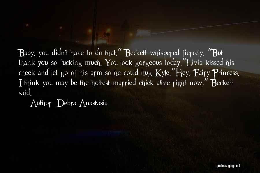 You Look So Gorgeous Quotes By Debra Anastasia