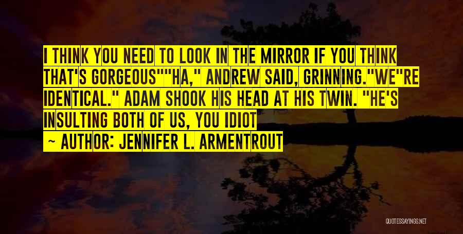 You Look So Gorgeous Quotes By Jennifer L. Armentrout
