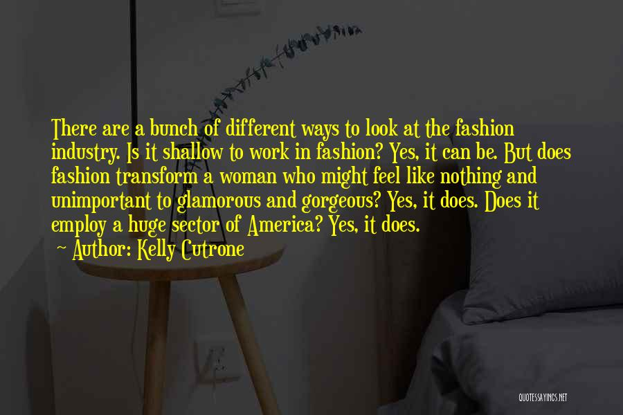 You Look So Gorgeous Quotes By Kelly Cutrone