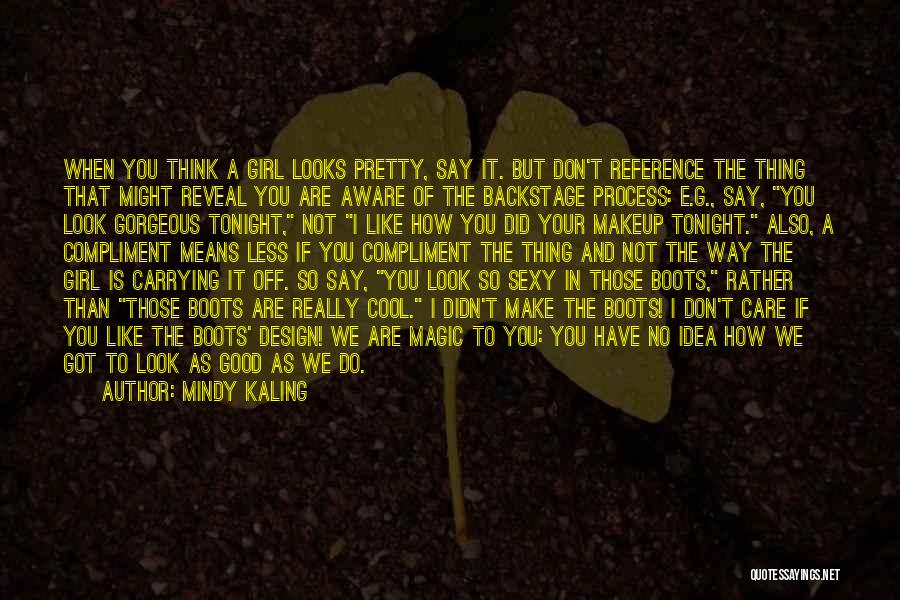 You Look So Gorgeous Quotes By Mindy Kaling