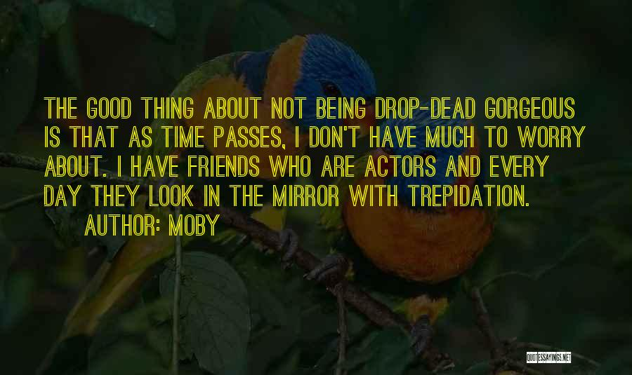 You Look So Gorgeous Quotes By Moby