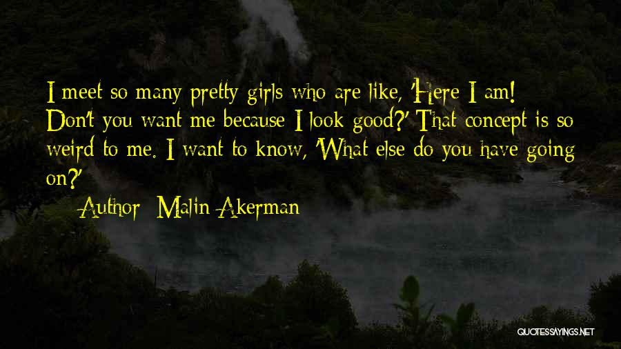 You Look So Pretty Quotes By Malin Akerman