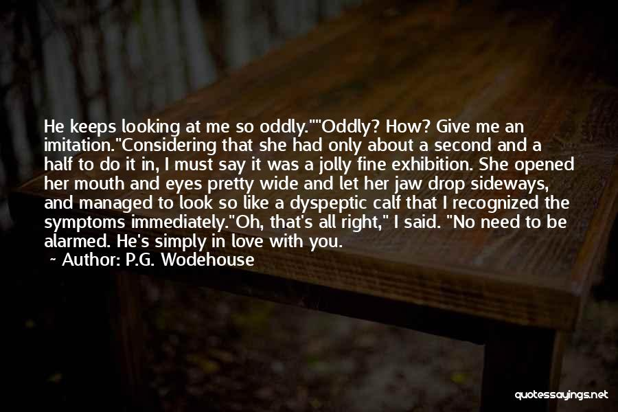You Look So Pretty Quotes By P.G. Wodehouse