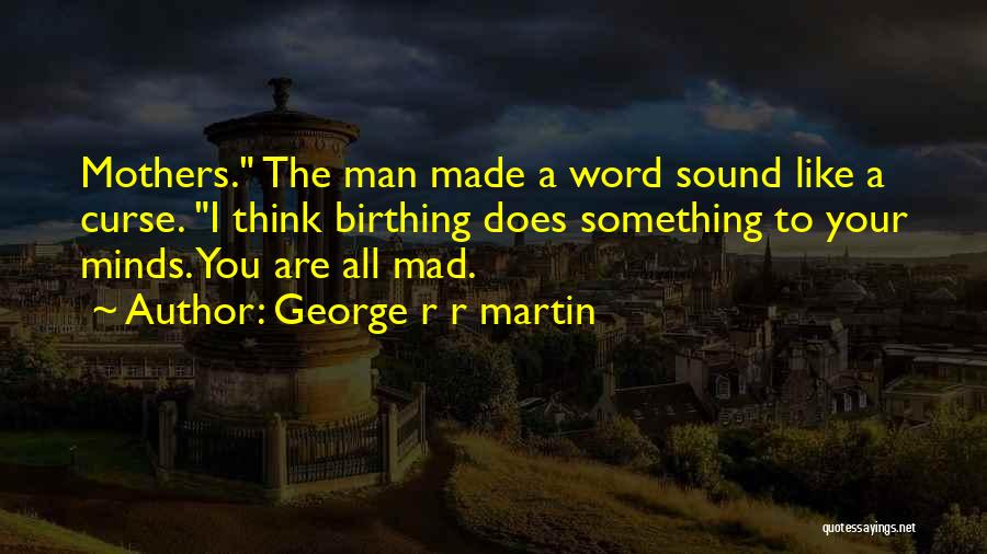You Mad Quotes By George R R Martin