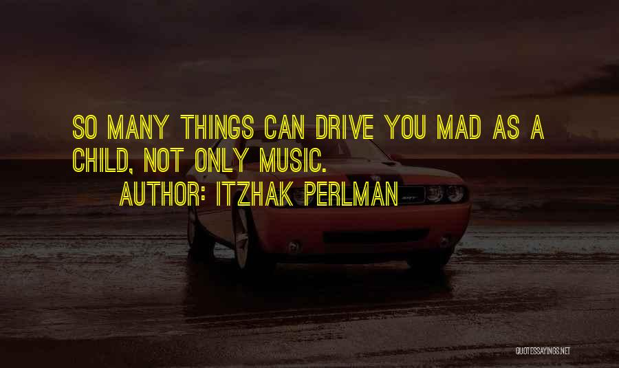 You Mad Quotes By Itzhak Perlman