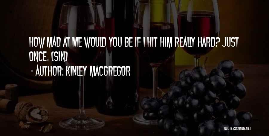 You Mad Quotes By Kinley MacGregor