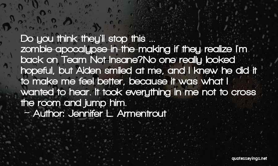 You Make Me Think Quotes By Jennifer L. Armentrout