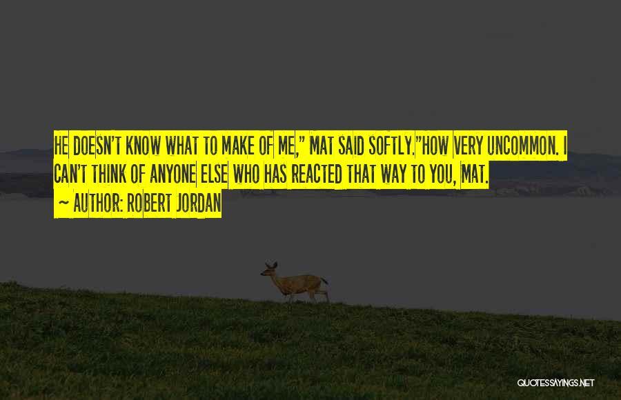 You Make Me Think Quotes By Robert Jordan