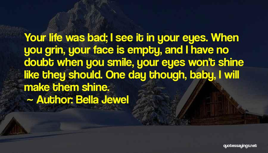 You Make My Eyes Shine Quotes By Bella Jewel