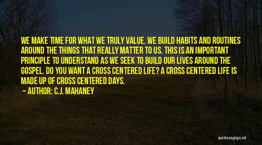 You Make Time What's Important Quotes By C.J. Mahaney