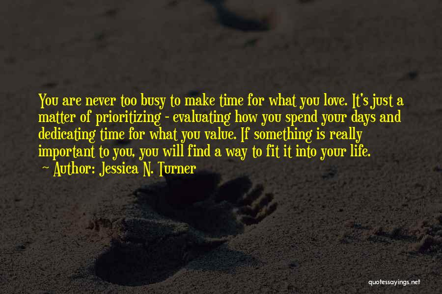 You Make Time What's Important Quotes By Jessica N. Turner