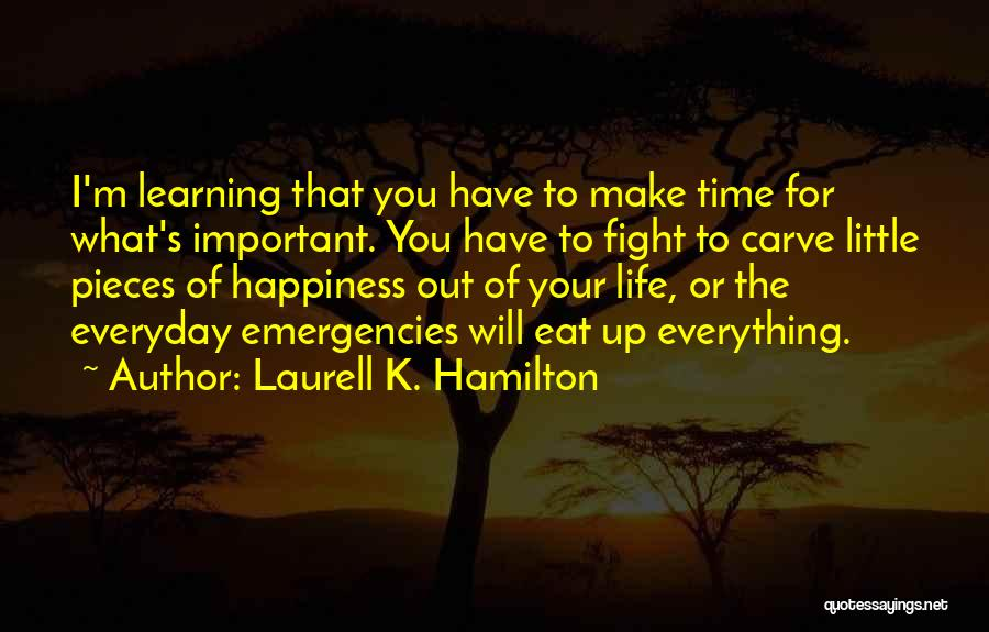 You Make Time What's Important Quotes By Laurell K. Hamilton