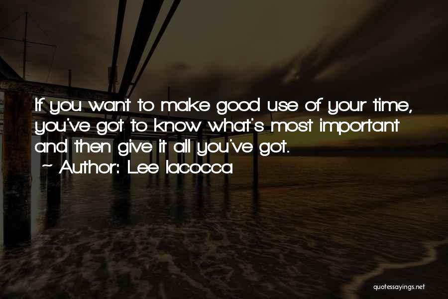 You Make Time What's Important Quotes By Lee Iacocca