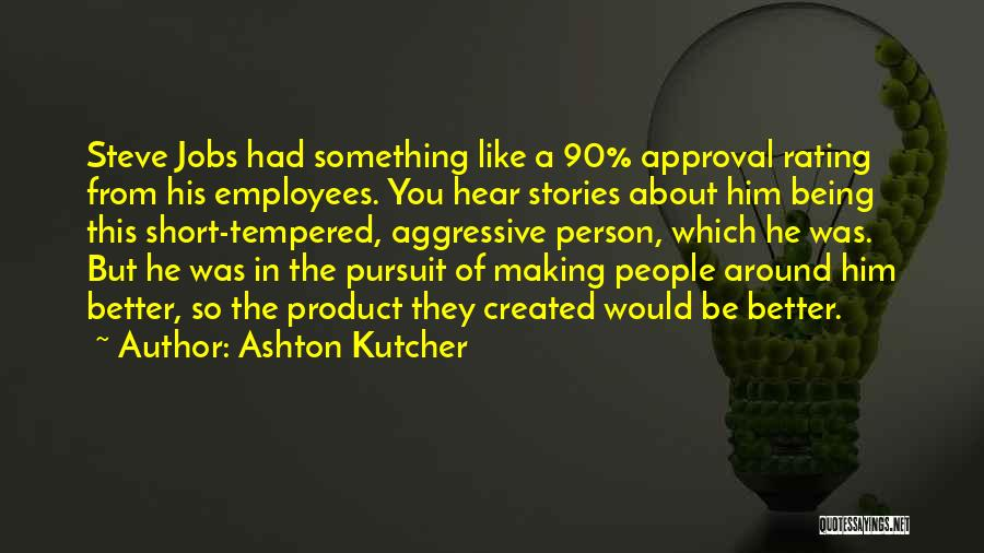 You Making Me A Better Person Quotes By Ashton Kutcher