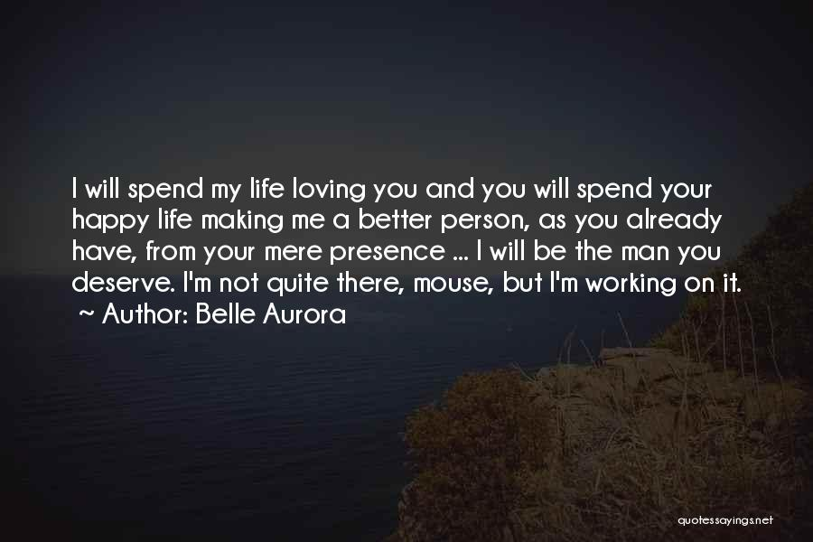 You Making Me A Better Person Quotes By Belle Aurora
