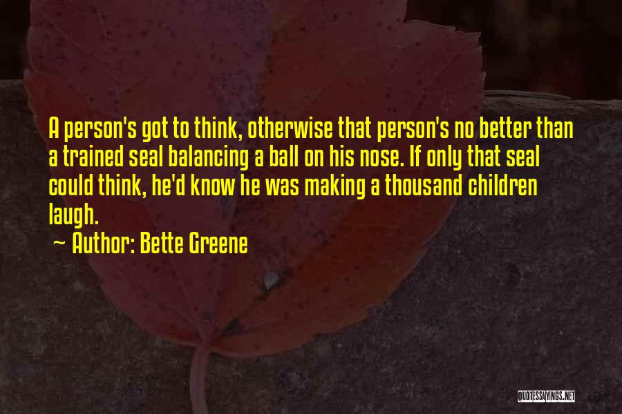 You Making Me A Better Person Quotes By Bette Greene