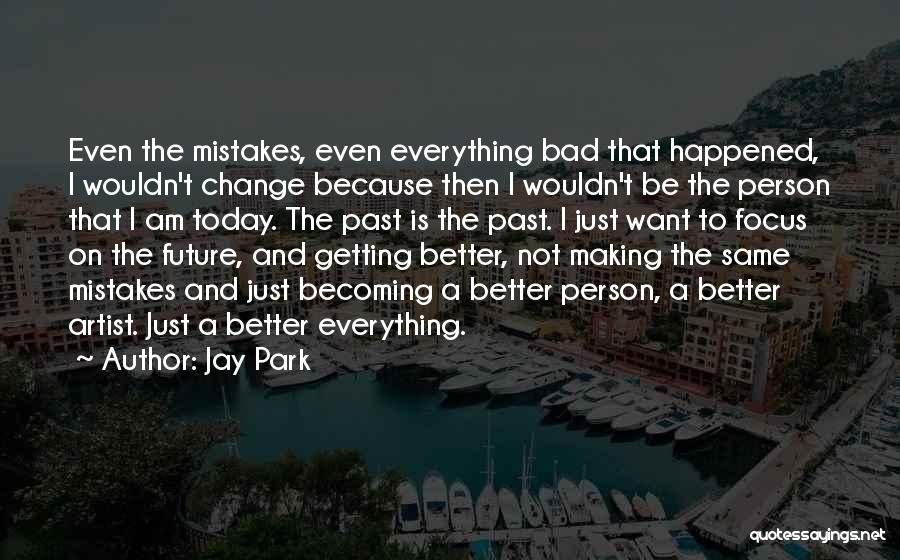 You Making Me A Better Person Quotes By Jay Park