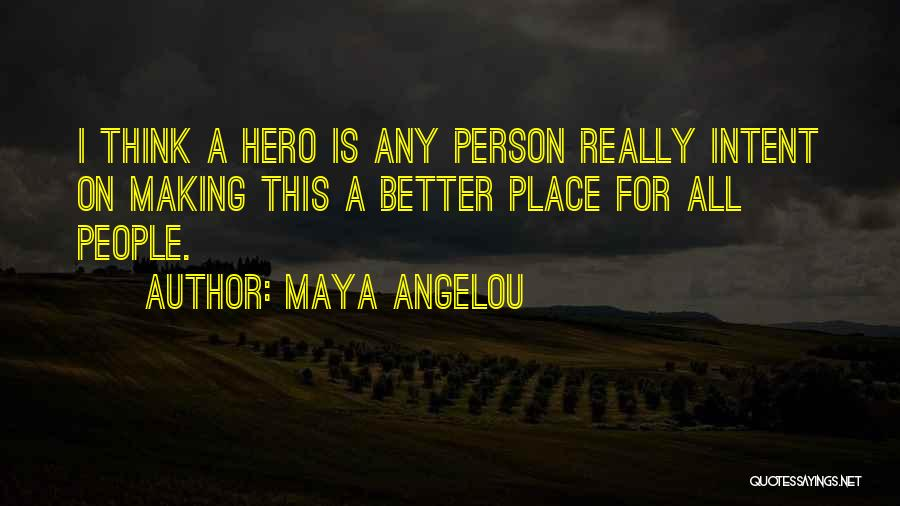 You Making Me A Better Person Quotes By Maya Angelou