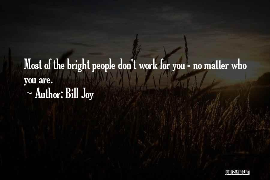 You Matter Most Quotes By Bill Joy