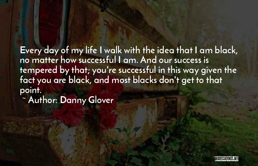 You Matter Most Quotes By Danny Glover