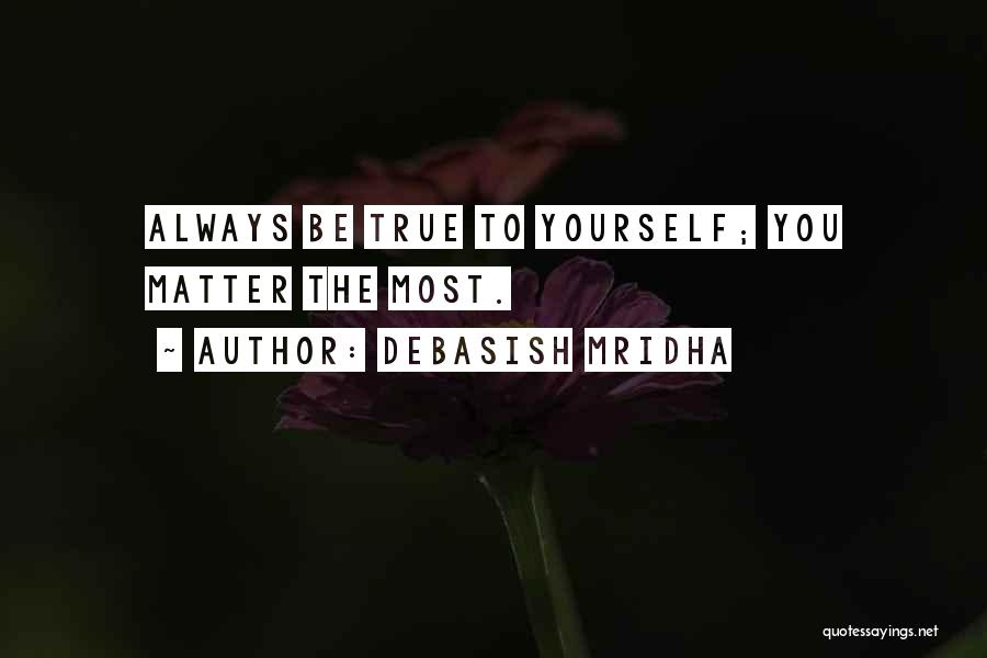 You Matter Most Quotes By Debasish Mridha