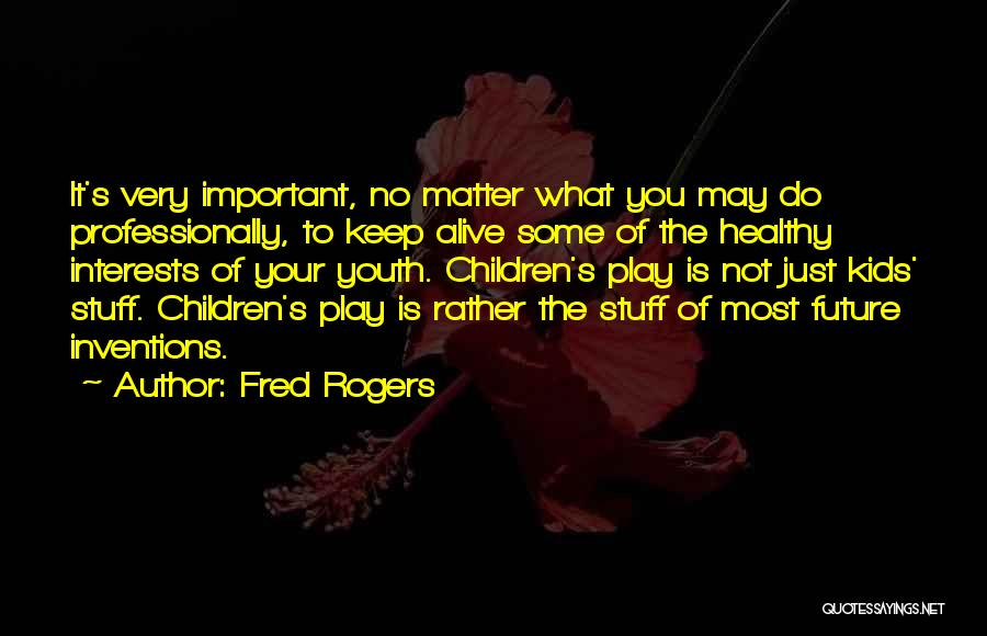 You Matter Most Quotes By Fred Rogers