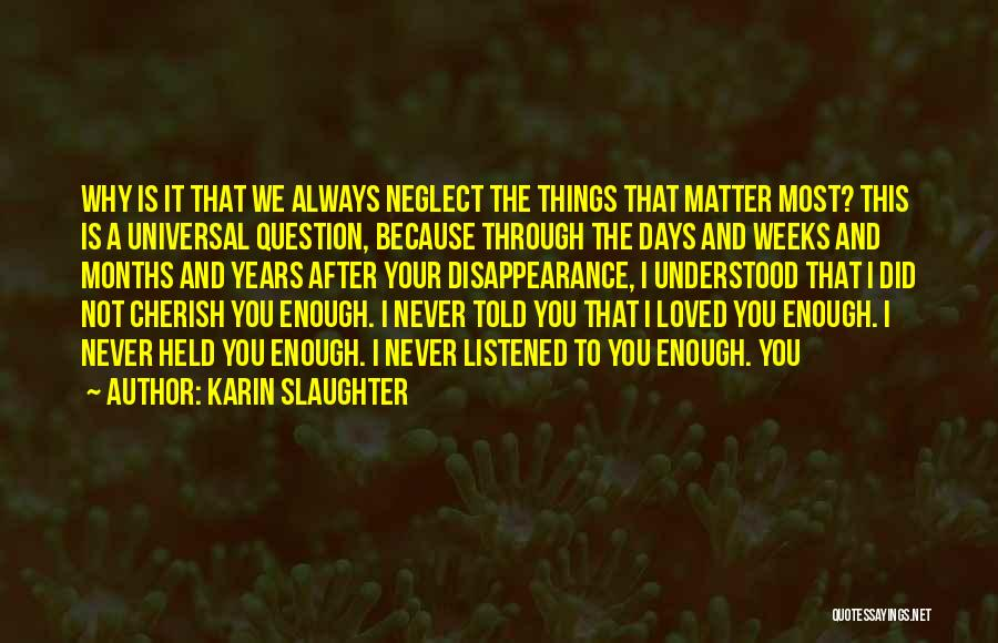 You Matter Most Quotes By Karin Slaughter