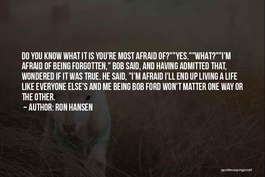 You Matter Most Quotes By Ron Hansen