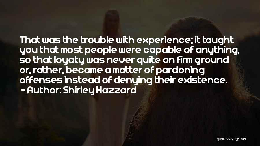 You Matter Most Quotes By Shirley Hazzard