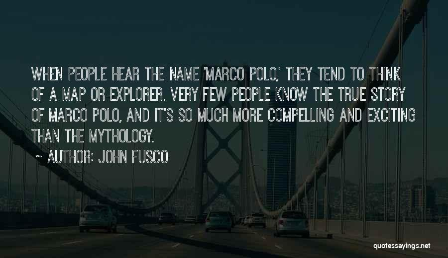 You May Know My Name But Not My Story Quotes By John Fusco
