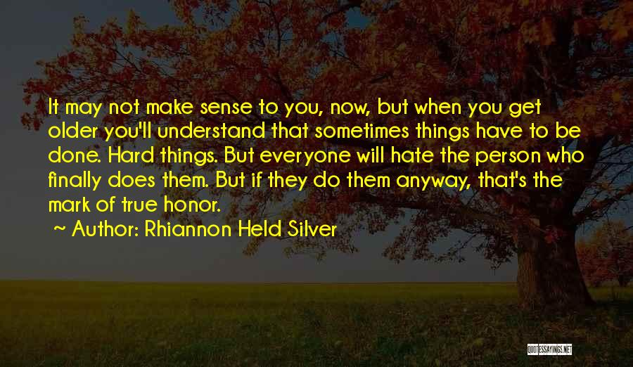 You May Not Understand Now Quotes By Rhiannon Held Silver