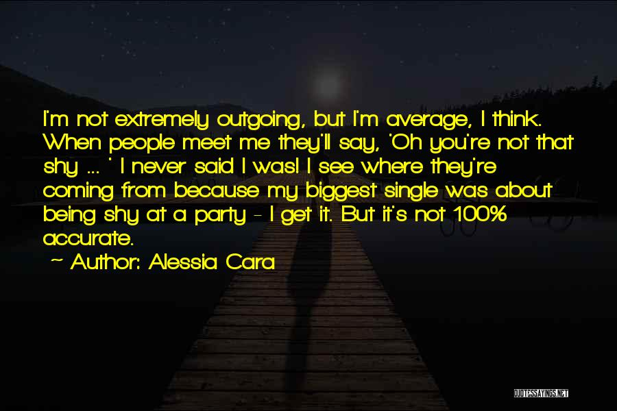 You Meet Me Quotes By Alessia Cara