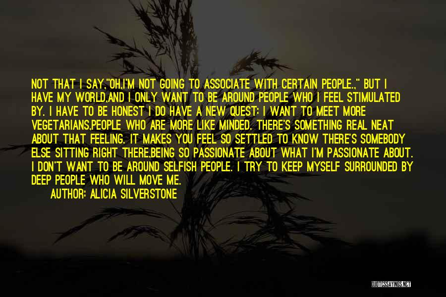 You Meet Me Quotes By Alicia Silverstone