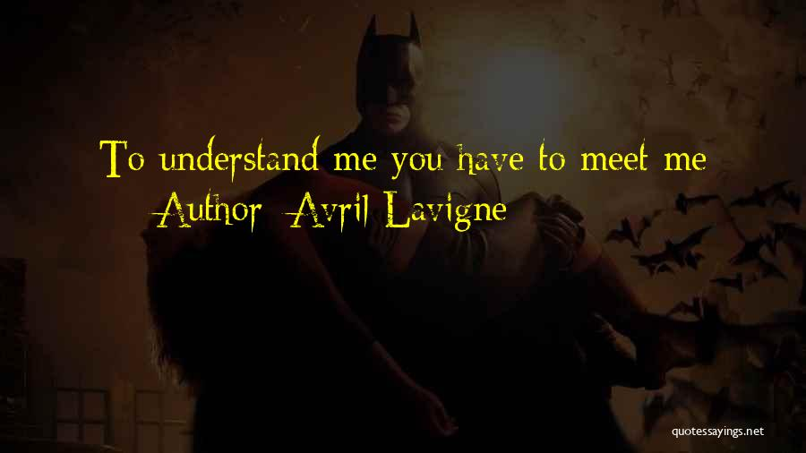 You Meet Me Quotes By Avril Lavigne