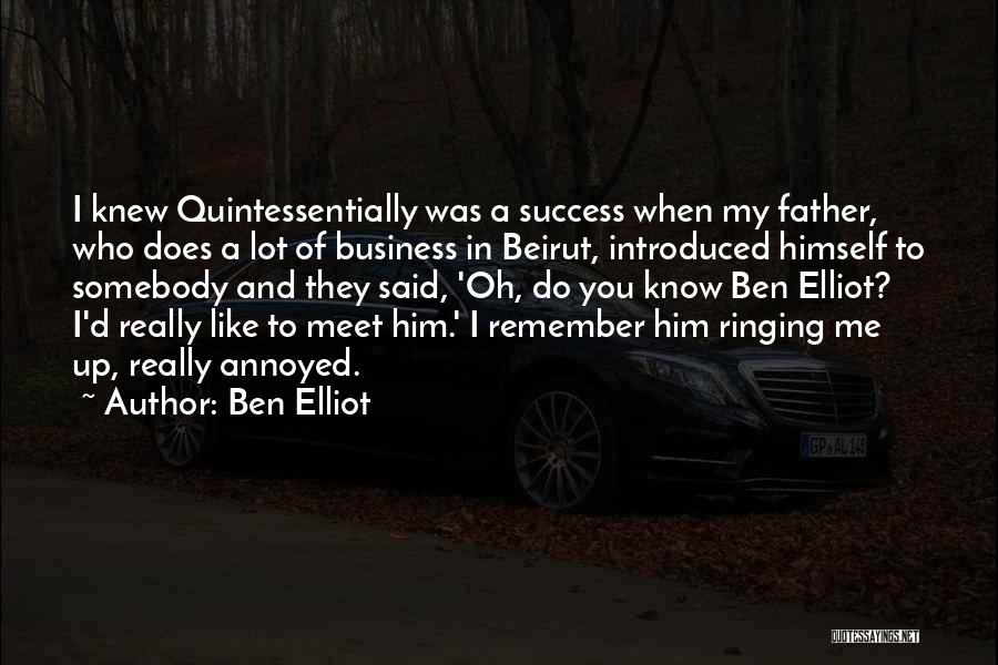 You Meet Me Quotes By Ben Elliot