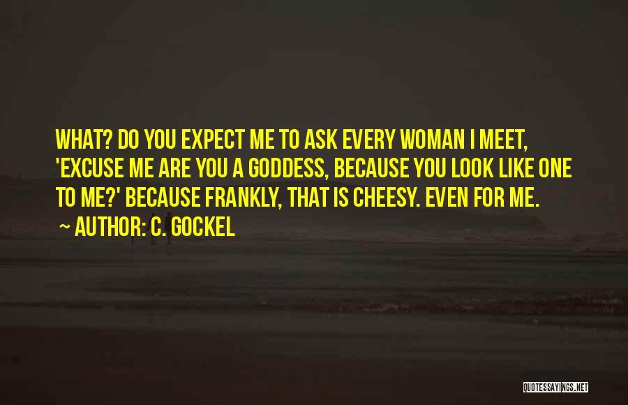 You Meet Me Quotes By C. Gockel