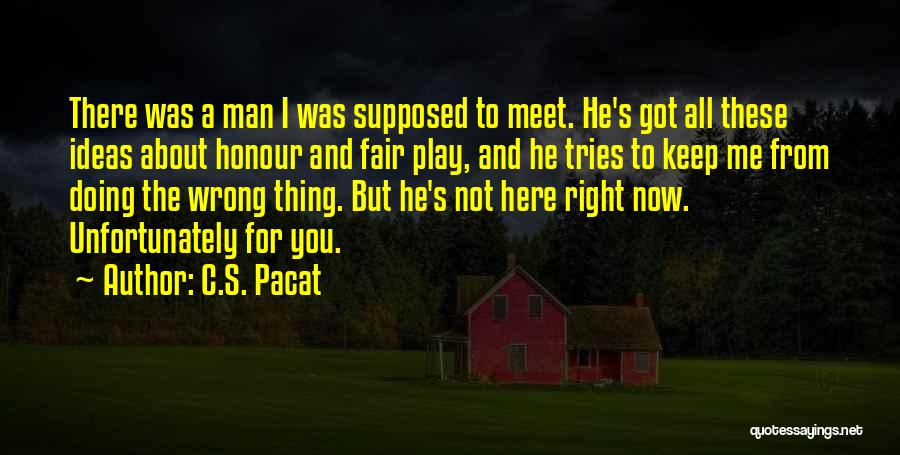 You Meet Me Quotes By C.S. Pacat