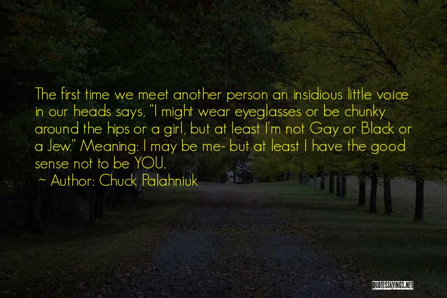 You Meet Me Quotes By Chuck Palahniuk