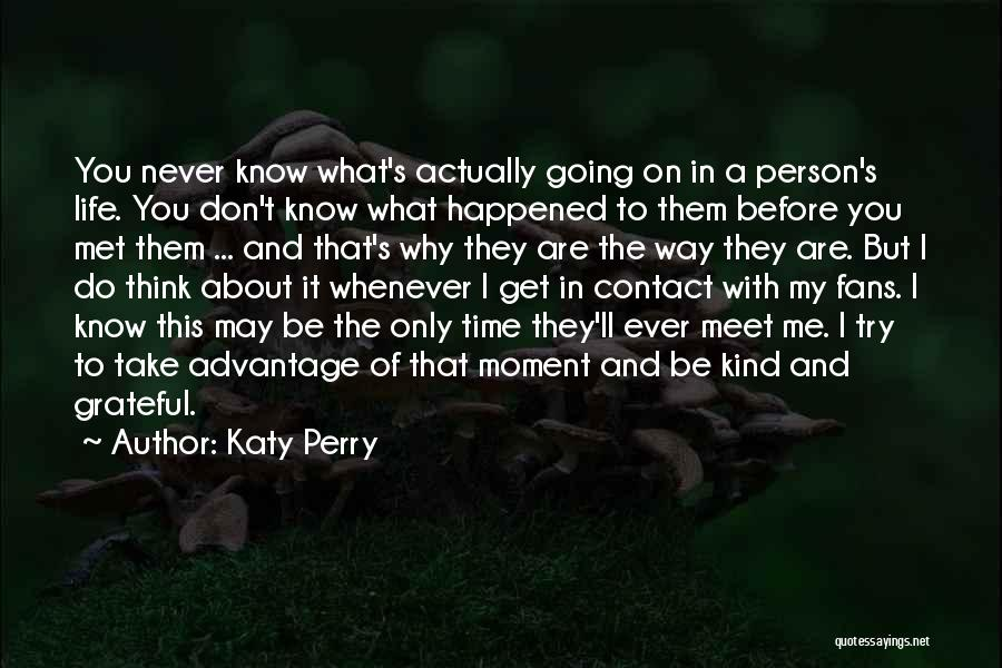 You Meet Me Quotes By Katy Perry