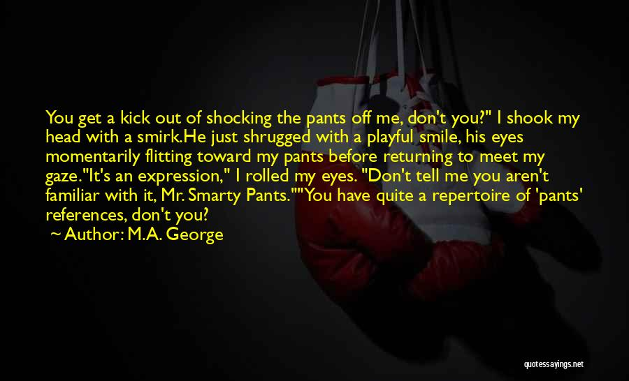 You Meet Me Quotes By M.A. George