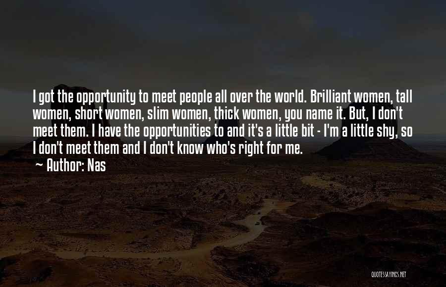 You Meet Me Quotes By Nas