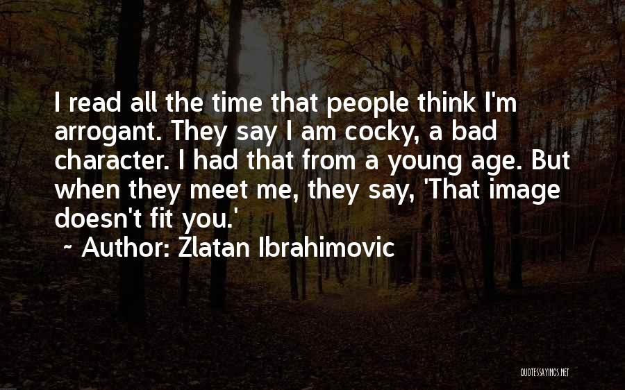 You Meet Me Quotes By Zlatan Ibrahimovic