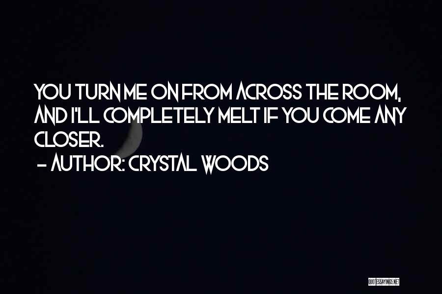 You Melt Me Quotes By Crystal Woods