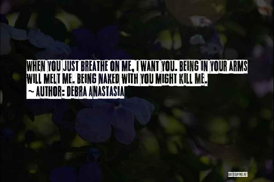 You Melt Me Quotes By Debra Anastasia