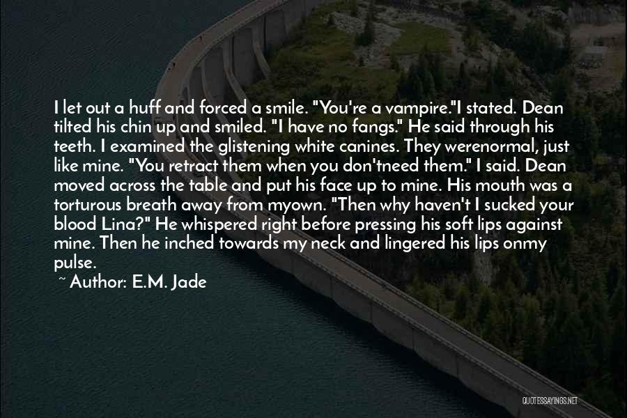 You Melt Me Quotes By E.M. Jade