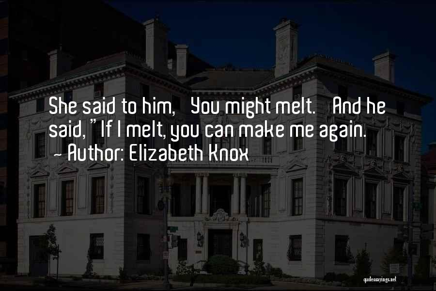 You Melt Me Quotes By Elizabeth Knox