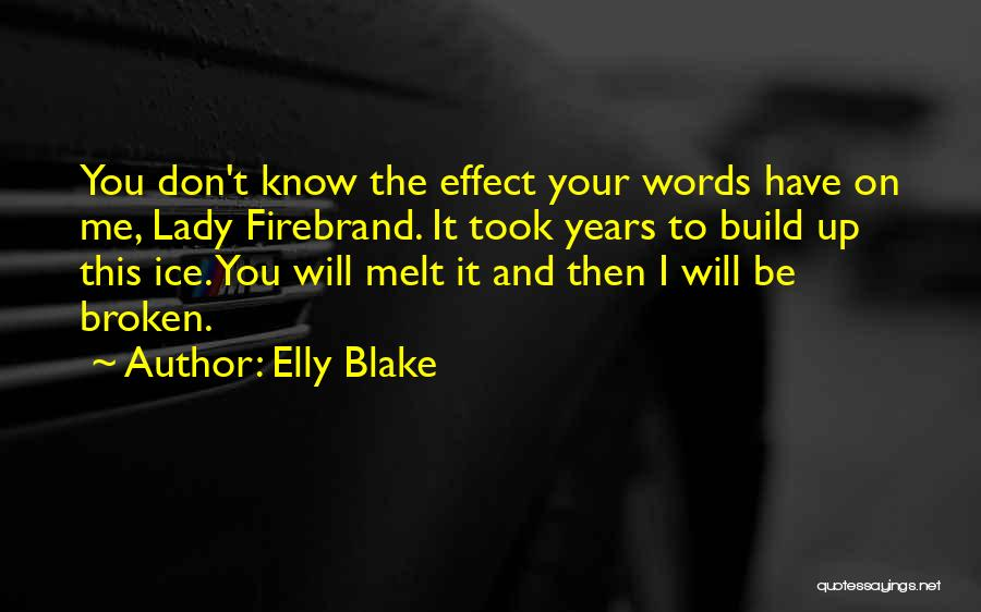 You Melt Me Quotes By Elly Blake