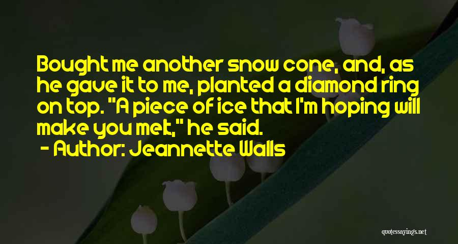 You Melt Me Quotes By Jeannette Walls